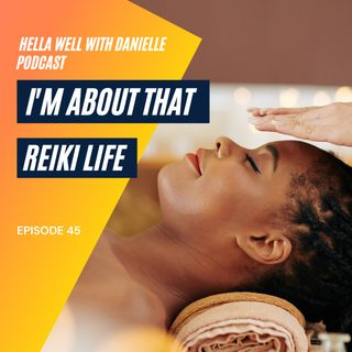 EP 45: I'm About That Reiki Life