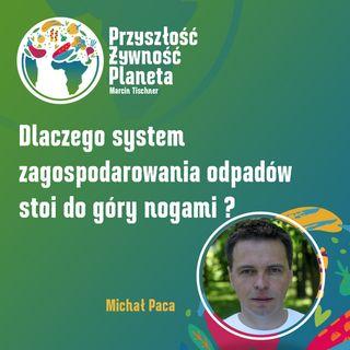 11. Dlaczego system zagospodarowania odpadów stoi do góry nogami? | Michał Paca