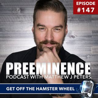 147 - Get Off The Hamster Wheel