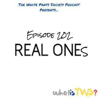 Episode 202 - Real Ones