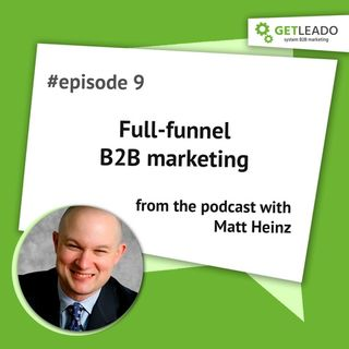 Episode 9. Full-funnel B2B marketing or how to make marketers revenue responsible with Matt Heinz