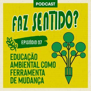 #07 | Educação ambiental como ferramenta de mudança