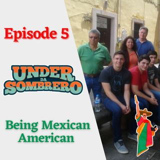 Being Mexican American | Episode 5