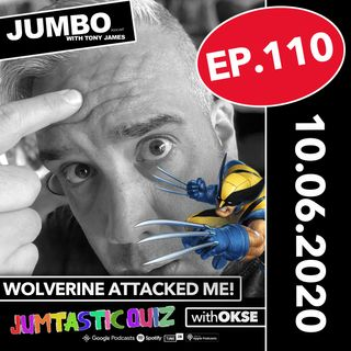 Jumbo Ep:110 - 10.06.20 - Wolverine Attacked Me!