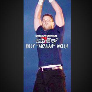 "EWCK 66 w/ Billy ""Messiah"" Welch"