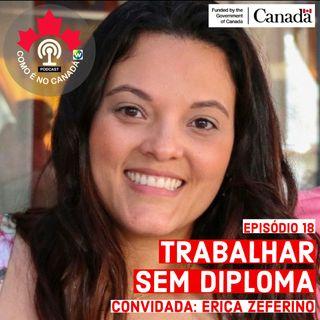 Trabalhar no Canadá Sem Diploma | Erica Zeferino | Ep.18