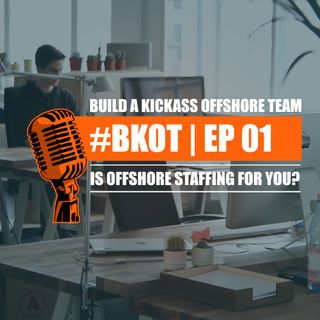 #BKOT | Build A Kickass Offshore Team - Ep - 01 | IS OFFSHORE STAFFING FOR YOU?
