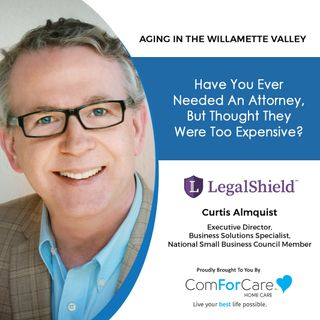 9/18/21: Curtis Almquist from LegalShield | AFFORDABLE LEGAL HELP | Aging in the Willamette Valley with John Hughes from ComForCare Salem
