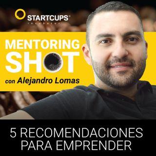 001   Startcups Mentoring Shot con Alejandro Lomas   5 Recomendaciones para Emprender en 2019