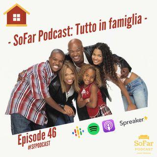 Ep. 46 - Tutto in Famiglia