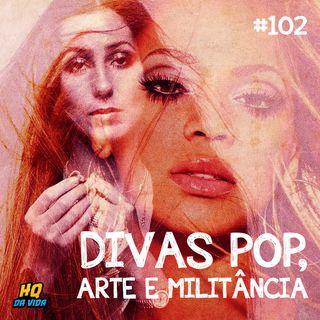 HQ da vida #102 -  Divas Pop, arte e militância