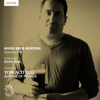 "EP-276 Tom Acitelli, Author of ""Pilsner: How the Beer of Kings Changed the World"""