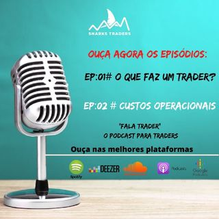 Fala Trader#02 | Custos Operacionais