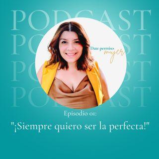 Date Permiso Mujer - ¡Siempre quiero ser la perfecta!