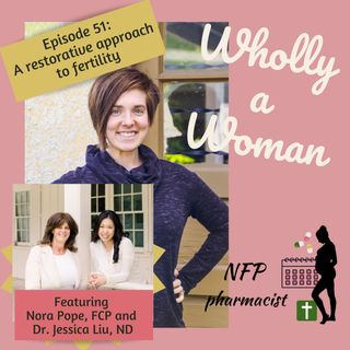Episode 51: A restorative approach to fertility - featuring Nora Pope and Dr. Jessica Liu, ND
