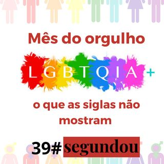 Segundou #39 - Mês do orgulho LGBTQIA+ : o que as siglas não mostram