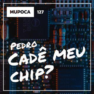 Pedro, cadê meu chip?