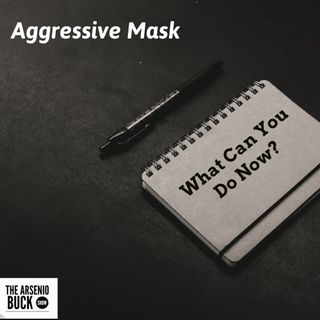 Aggressive Mask: Part IV - What Can You Do Now