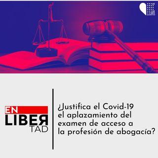 ¿Justifica el Covid-19 el aplazamiento del examen de acceso a la profesión de abogacía?