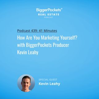 439: How Are You Marketing Yourself? with BiggerPockets Producer Kevin Leahy