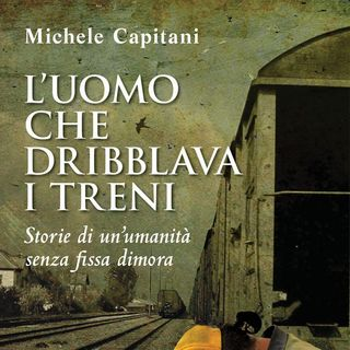 "Michele Capitani ""L'uomo che dribblava i treni"""