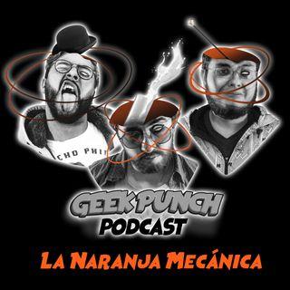 Geek Punch - Spin 2 - La Naranja Mecánica - Cayeron en las drogis.