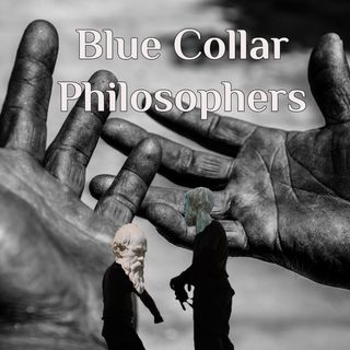 Blue Collar Philosophers 1 - A Bit Disorganized