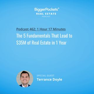 462: The 5 Fundamentals That Lead to $35M of Real Estate in 1 Year with Terrance Doyle