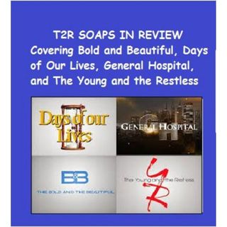 EPISODE 72 SOAPS IN REVIEW SOAP RECAP/DISCUSSION #BOLDANDBEAUTIFUL #YR #GH #DAYS
