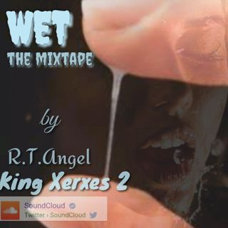WET the mixtape by R.T.Angel