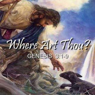 "8-26-18  MESSAGE - ""Where Art Thou؟"""