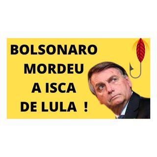 Bolsonaro mordeu a isca de Lula