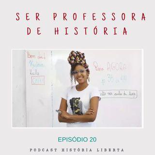 História Liberta 20 | Ser professora de História com Keilla Vila Flor