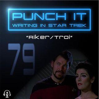 Punch It 79 - Riker/Troi