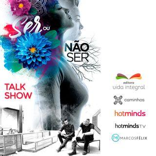 #HotmindsTV • Talk Show 'Ser ou Não Ser' (Marcos Félix e Luciano Alves Meira)