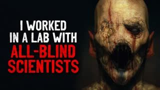 """""""I worked in a Lab with all-blind scientists"""" Creepypasta"""