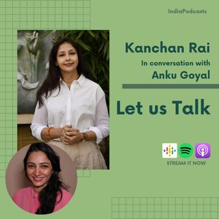 It Is Important To Take Care Of Your Mental Health In Daily Life Routine: Kanchan Rai | On IndiaPodcasts | With Anku Goyal