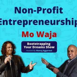 068 | Non-Profit Entrepreneurship  | Compelling Business Storytelling | Embracing Multiculturalism | With Mo Waja