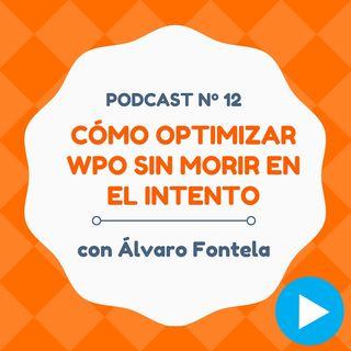 Cómo optimizar tu WPO (rendimiento web) sin morir en el intento, con Álvaro Fontela - #12 CW Podcast