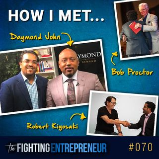 How I met Daymond John, Robert Kiyosaki, and Bob Proctor.