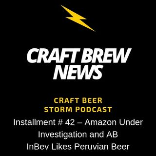 Craft Brew News # 42 – Amazon Under Investigation and AB InBev Likes Peruvian Beer