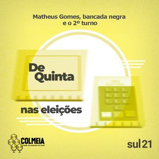 De Quinta ep.32: Matheus Gomes, a bancada negra e o 2ºturno