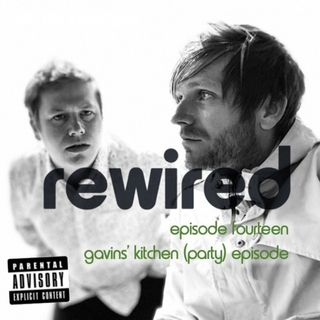 The Rewired Podcast - Episode 14 - July 2nd - The Kitchen Episode