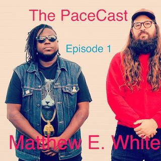 The Hustle Season Presents: Pacecast Ep 1 Matthew E. White