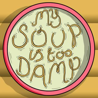 My Soup Is Too Damp # 2
