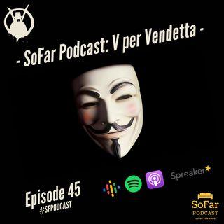 Ep. 45 - V per Vendetta