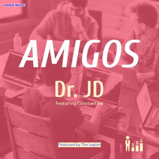 Amigos by Dr. JD featuring Constantine produced by Legion Beats