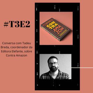 t03e02 - Contra Amazon, com participação de Tadeu Breda