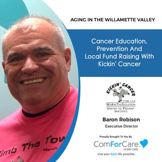 6/19/21: Baron Robison, Executive Director of Kickin' Cancer | CANCER EDUCATION, PREVENTION, AND FUNDRAISING| Aging in the Willamette Valley