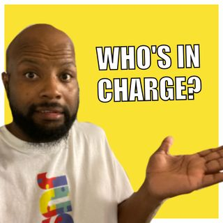 Day 219 - Who's in Charge?
